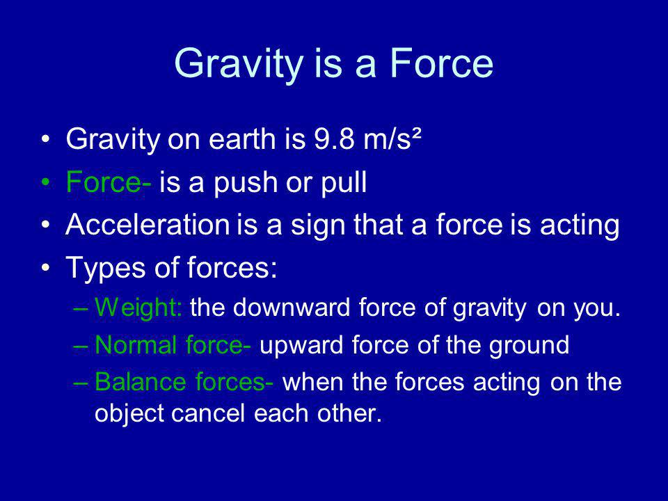 Gravity is a Force Gravity on earth is 9.8 m/s²