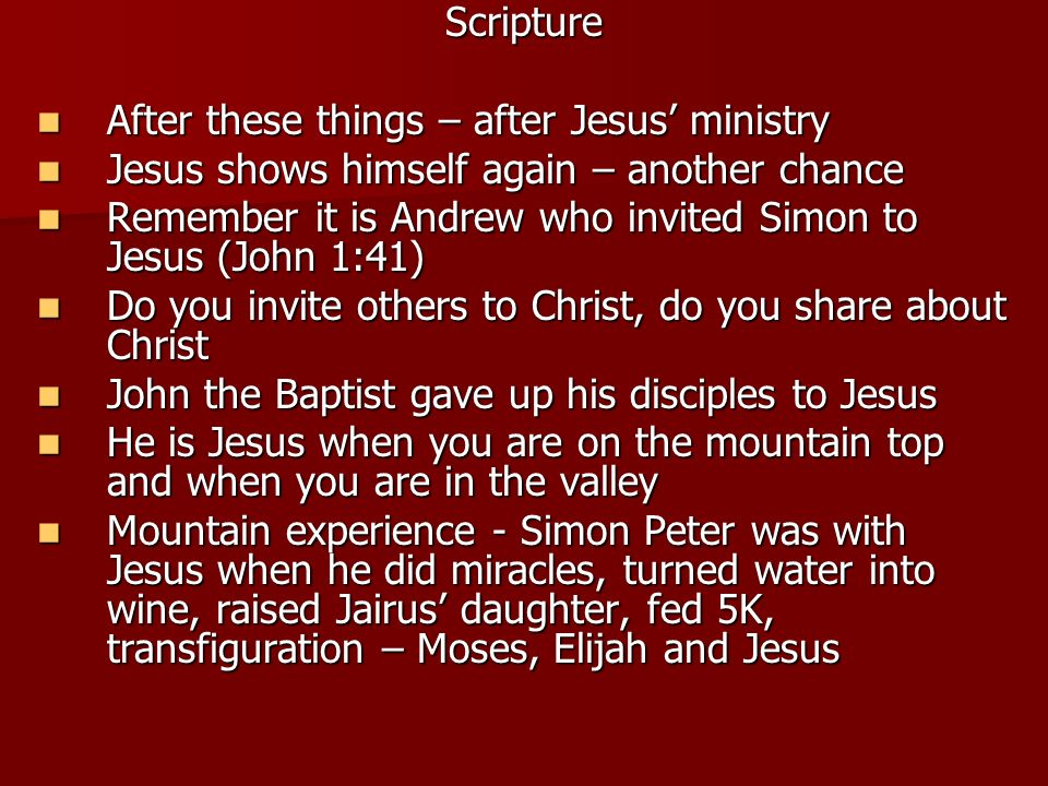 Scripture After these things – after Jesus' ministry. Jesus shows himself again – another chance.