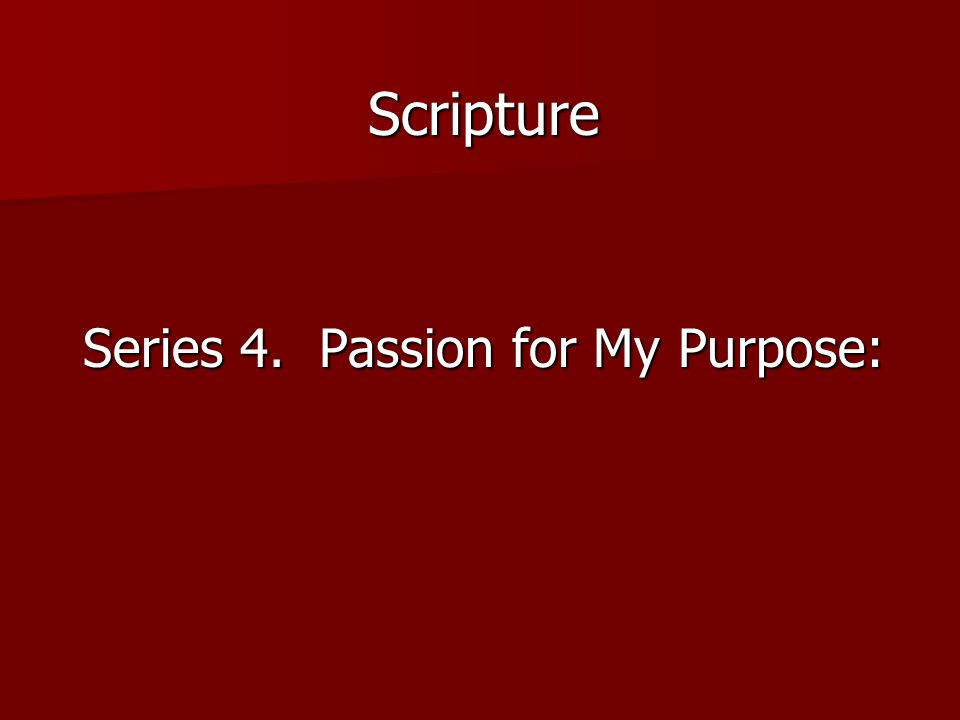 Series 4. Passion for My Purpose: