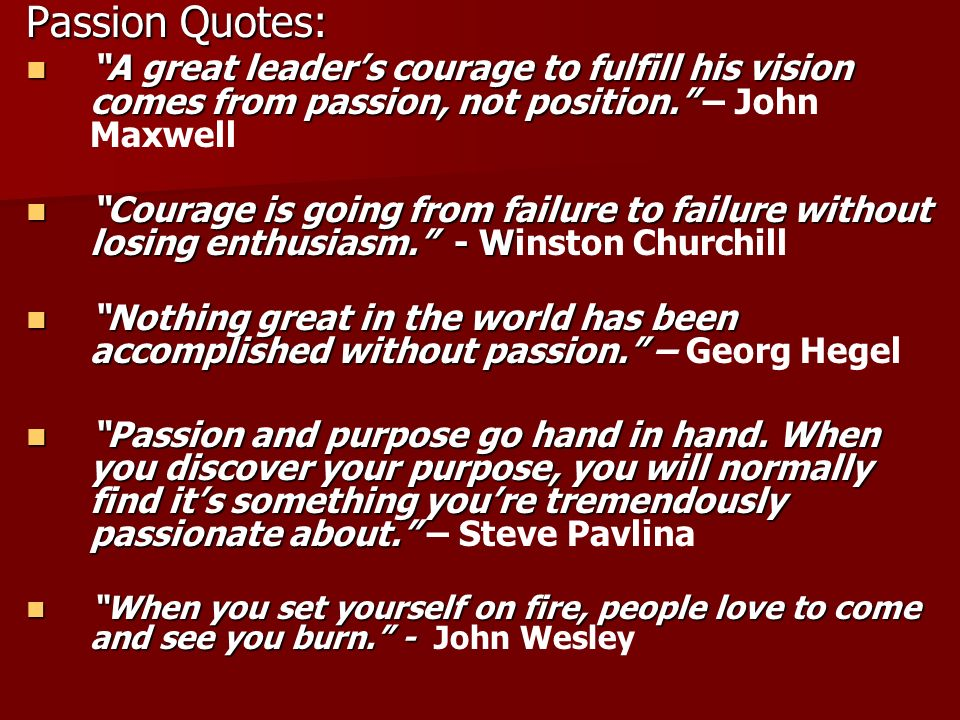 Passion Quotes: A great leader's courage to fulfill his vision comes from passion, not position. – John Maxwell.