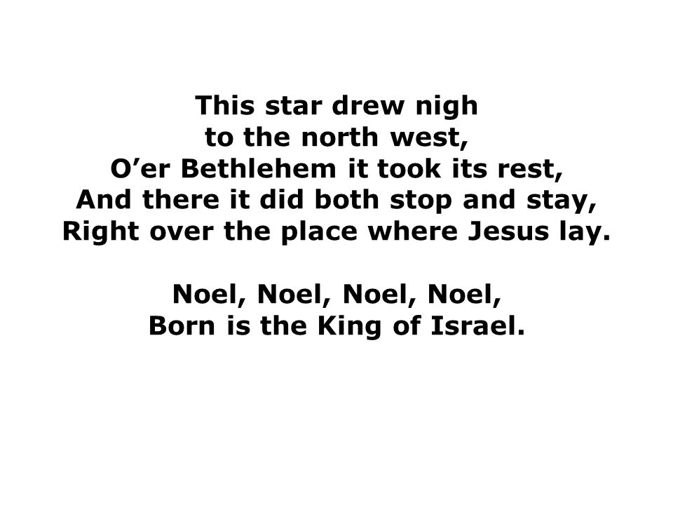 O'er Bethlehem it took its rest, And there it did both stop and stay,