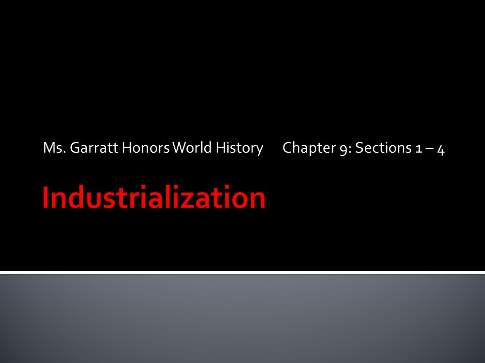 Ms. Garratt Honors World History Chapter 9: Sections 1 – 4