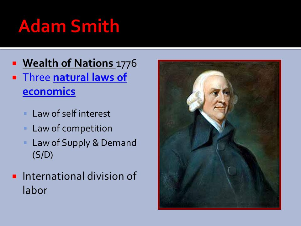 Adam Smith Wealth of Nations 1776 Three natural laws of economics