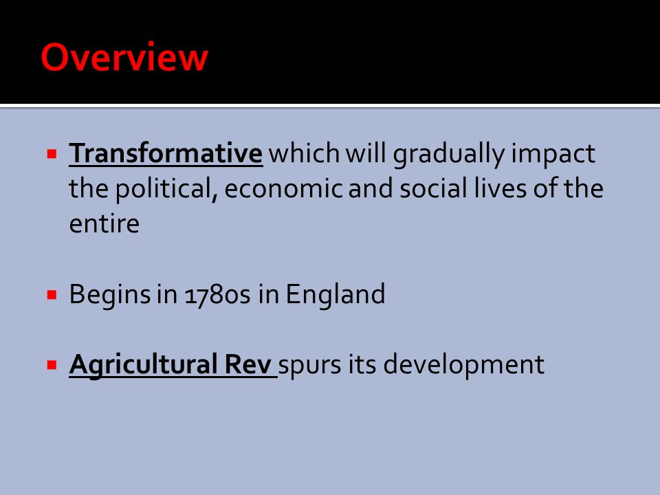 Overview Transformative which will gradually impact the political, economic and social lives of the entire.