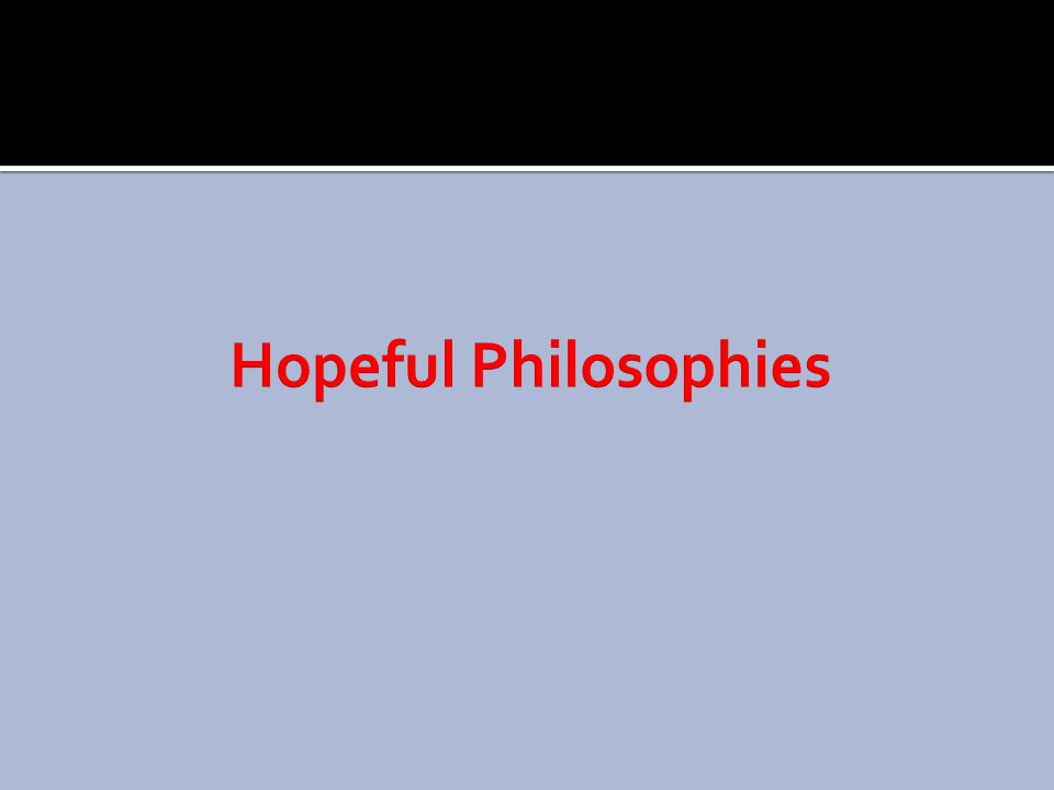 Hopeful Philosophies