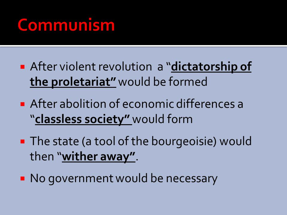 Communism After violent revolution a dictatorship of the proletariat would be formed.