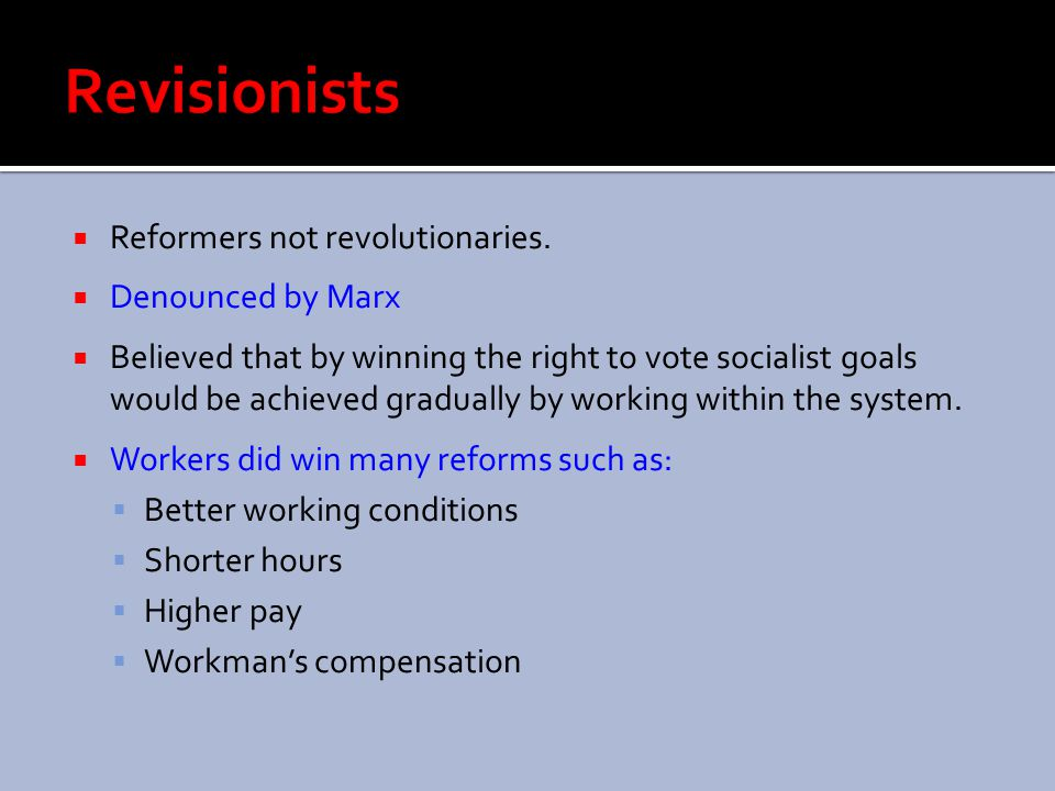 Revisionists Reformers not revolutionaries. Denounced by Marx