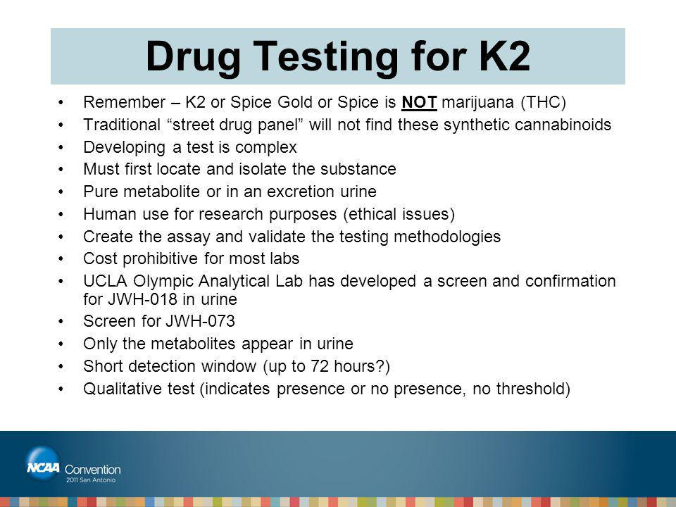 Drug Testing for K2 Remember – K2 or Spice Gold or Spice is NOT marijuana (THC)