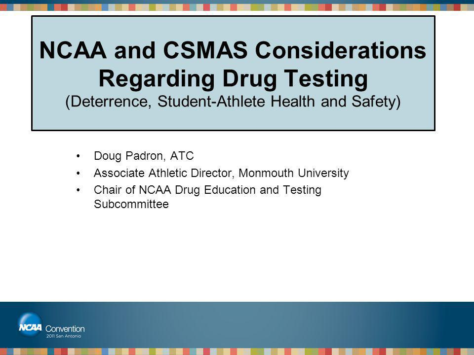 NCAA and CSMAS Considerations Regarding Drug Testing (Deterrence, Student-Athlete Health and Safety)
