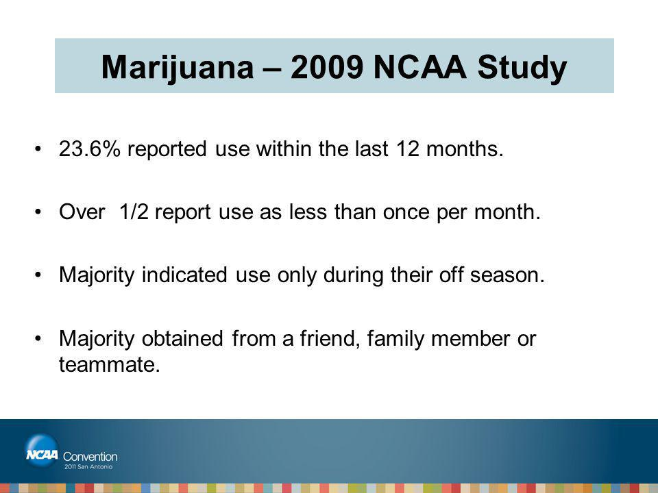 Marijuana – 2009 NCAA Study 23.6% reported use within the last 12 months. Over 1/2 report use as less than once per month.