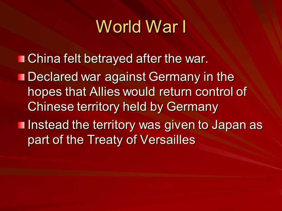 World War I China felt betrayed after the war.