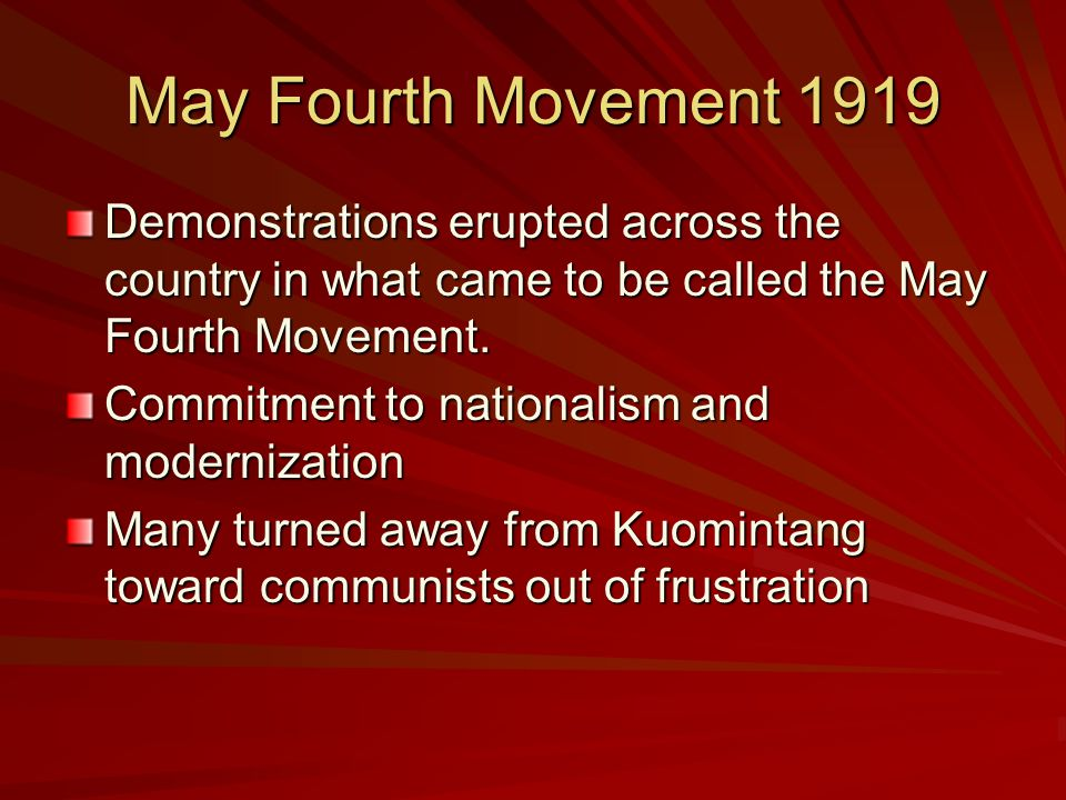 May Fourth Movement 1919 Demonstrations erupted across the country in what came to be called the May Fourth Movement.