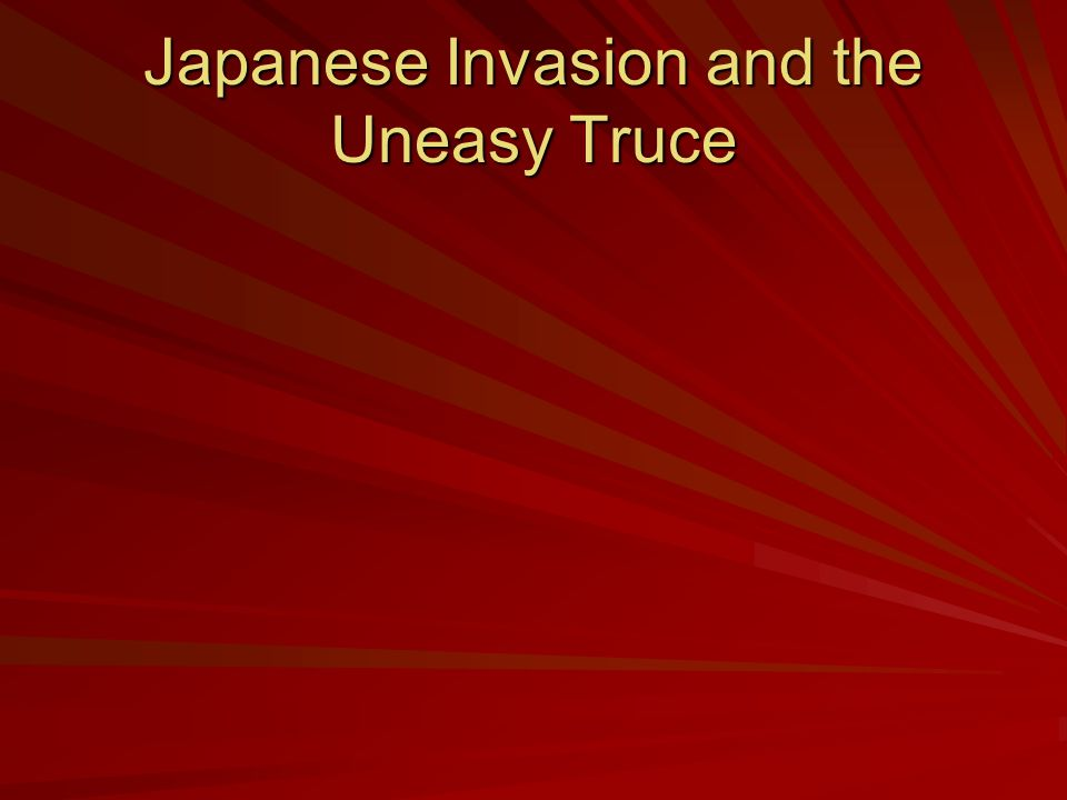 Japanese Invasion and the Uneasy Truce