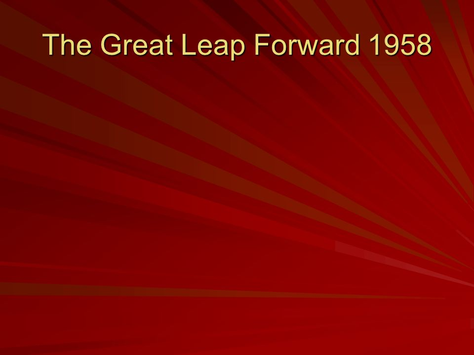 The Great Leap Forward 1958