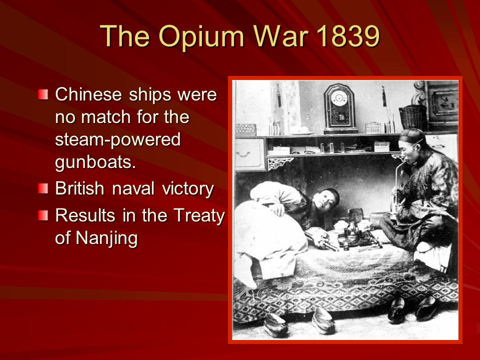 The Opium War 1839 Chinese ships were no match for the steam-powered gunboats. British naval victory.