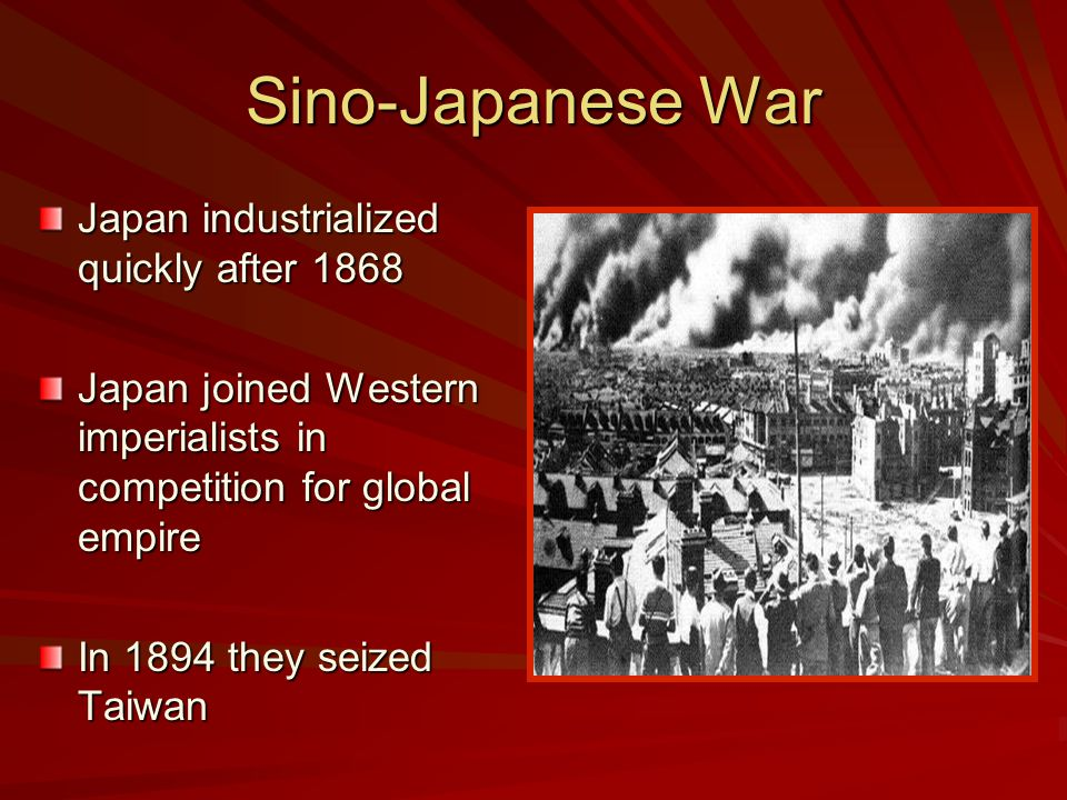 Sino-Japanese War Japan industrialized quickly after 1868