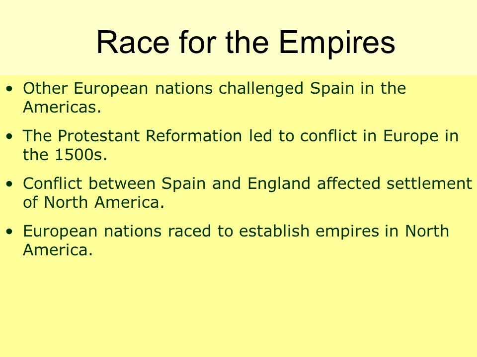 Race for the Empires Other European nations challenged Spain in the Americas. The Protestant Reformation led to conflict in Europe in the 1500s.