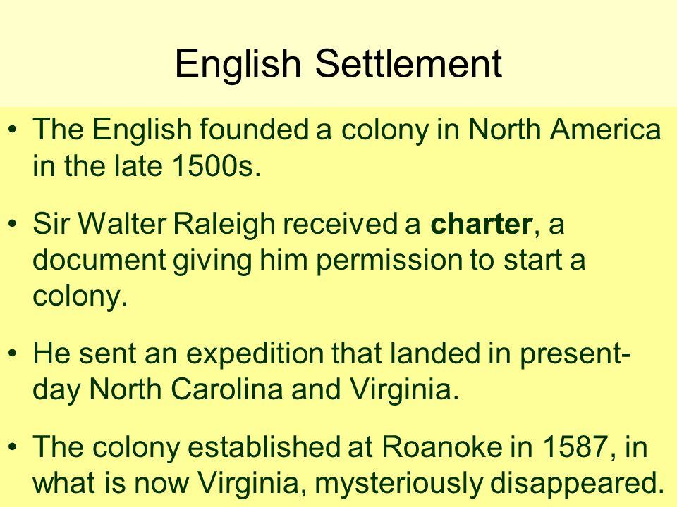 English Settlement The English founded a colony in North America in the late 1500s.