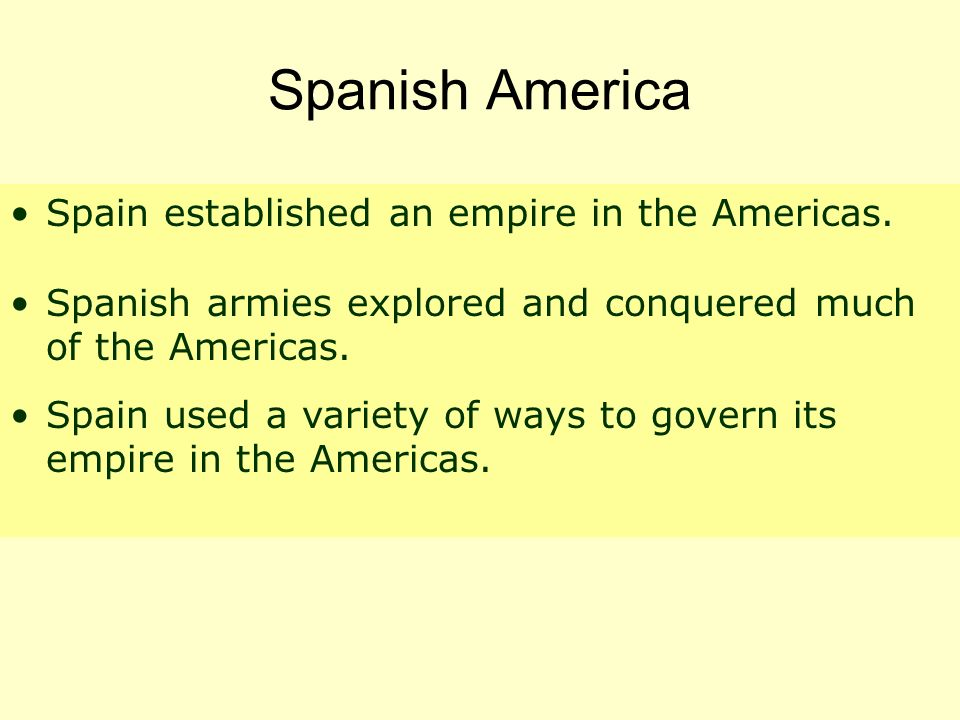 Spanish America Spain established an empire in the Americas.