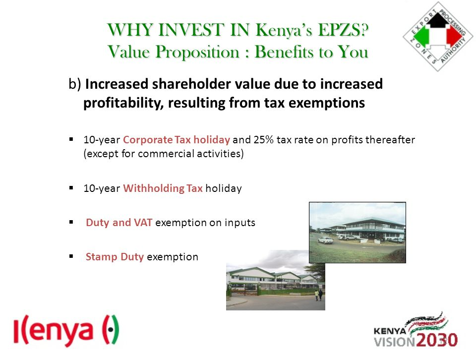 WHY INVEST IN Kenya's EPZS Value Proposition : Benefits to You