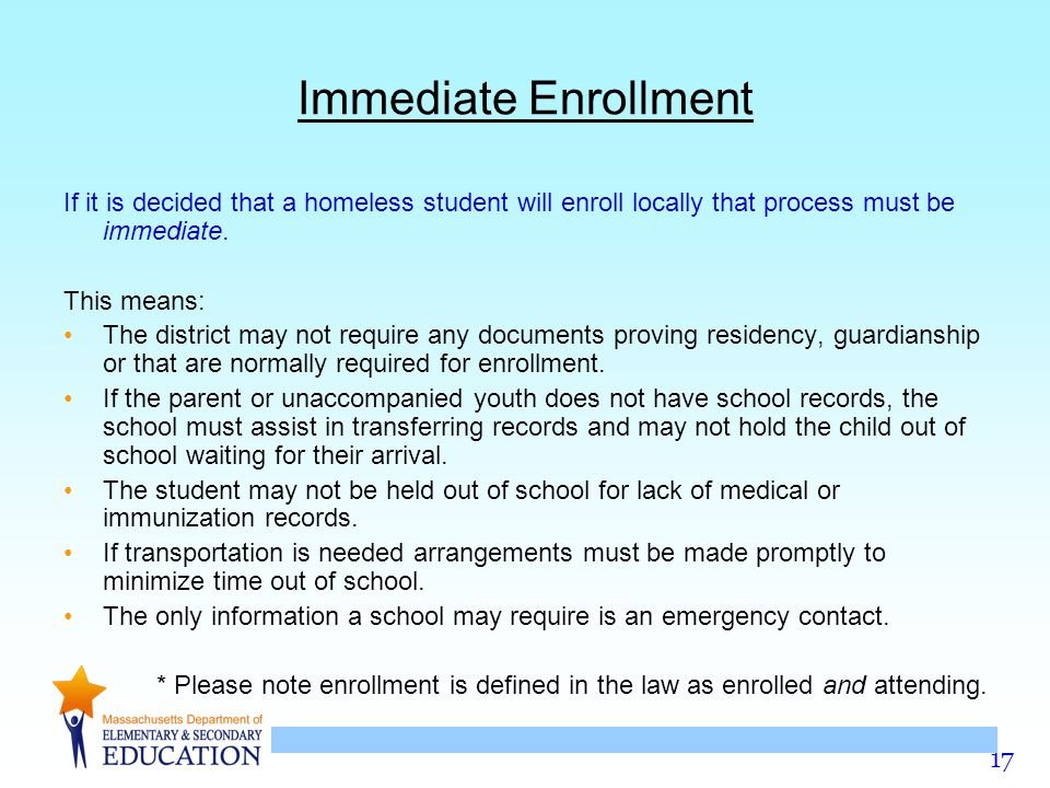 Immediate Enrollment If it is decided that a homeless student will enroll locally that process must be immediate.