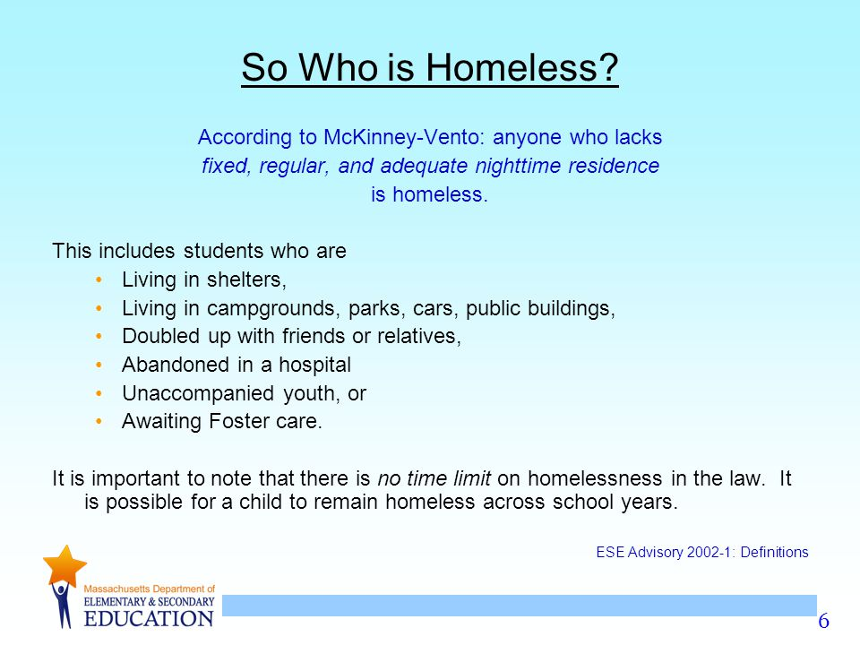 So Who is Homeless According to McKinney-Vento: anyone who lacks