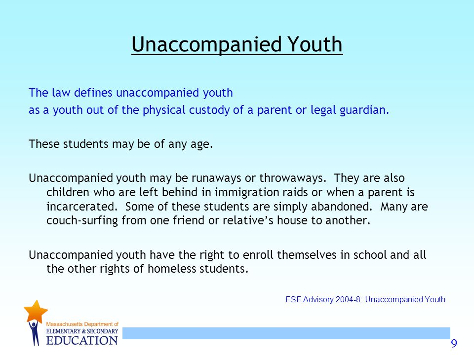 Unaccompanied Youth The law defines unaccompanied youth