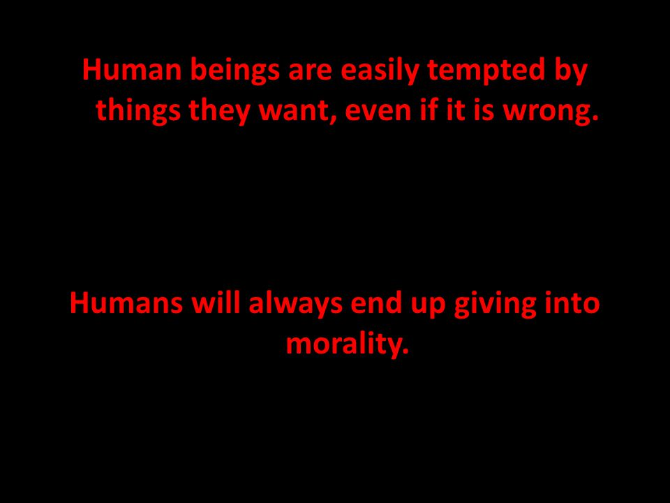 Human beings are easily tempted by things they want, even if it is wrong.