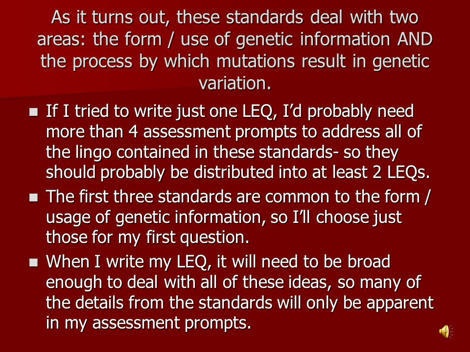 As it turns out, these standards deal with two areas: the form / use of genetic information AND the process by which mutations result in genetic variation.