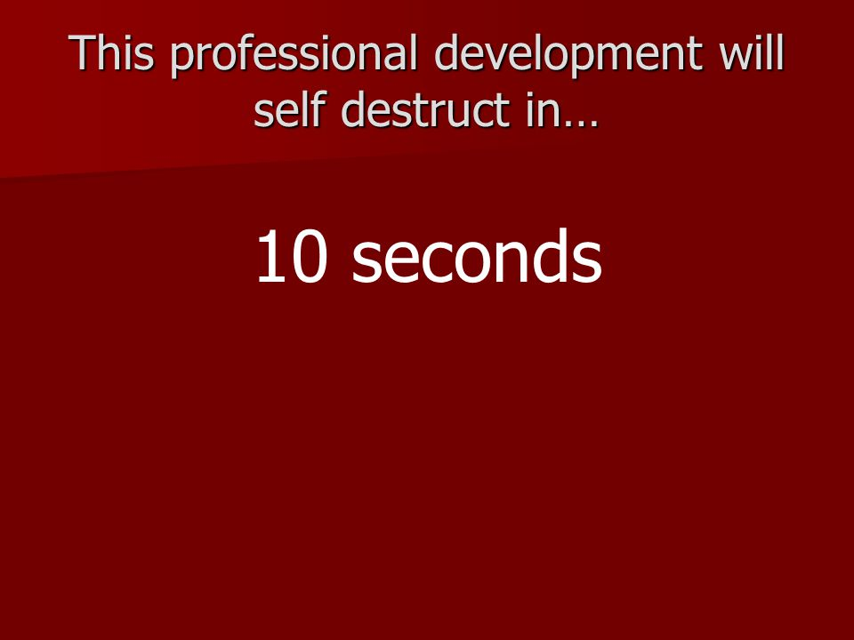 This professional development will self destruct in…