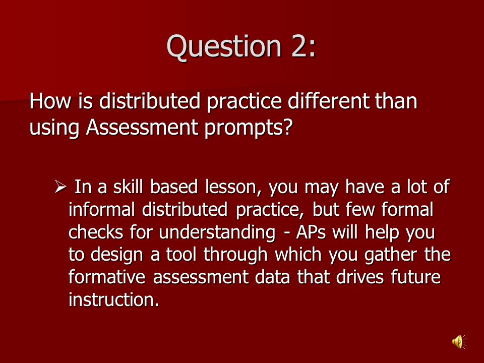 Question 2: How is distributed practice different than using Assessment prompts