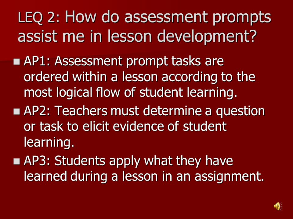 LEQ 2: How do assessment prompts assist me in lesson development