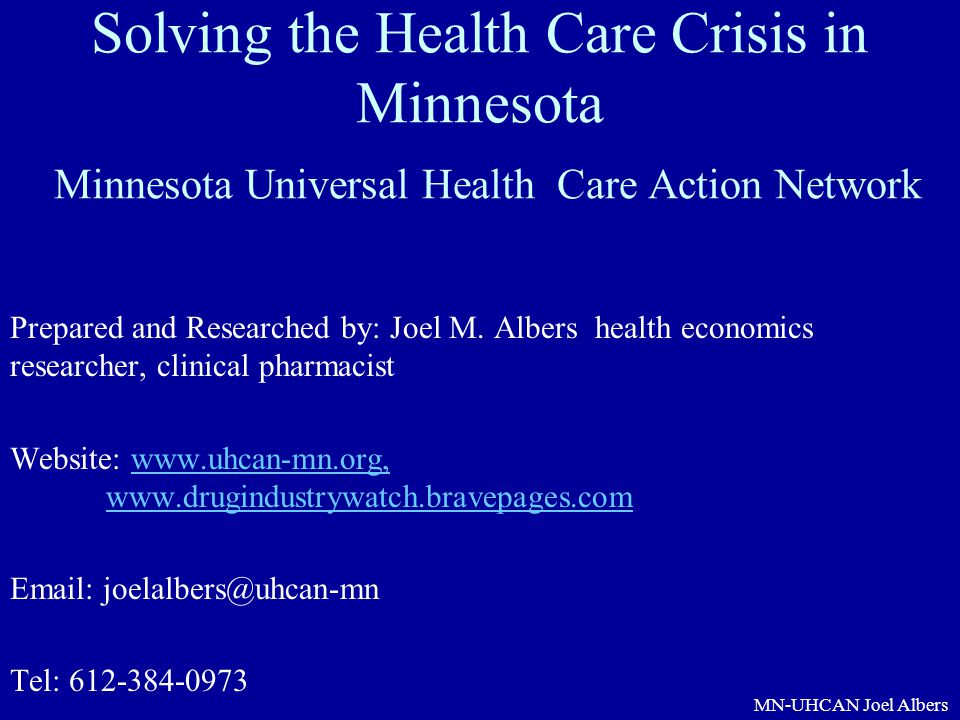 Solving the Health Care Crisis in Minnesota Minnesota Universal Health Care Action Network