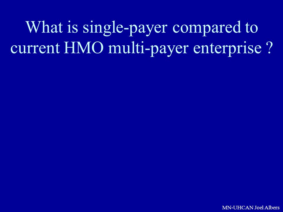 What is single-payer compared to current HMO multi-payer enterprise