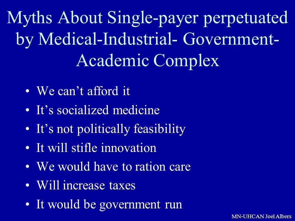 Myths About Single-payer perpetuated by Medical-Industrial- Government- Academic Complex