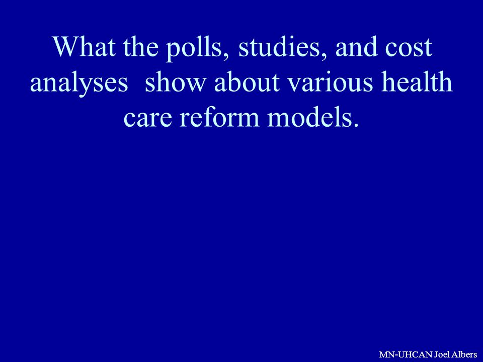 What the polls, studies, and cost analyses show about various health care reform models.