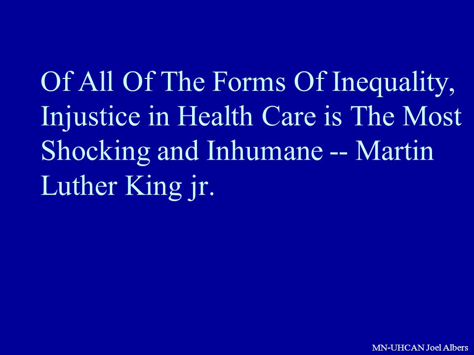 Of All Of The Forms Of Inequality, Injustice in Health Care is The Most Shocking and Inhumane -- Martin Luther King jr.