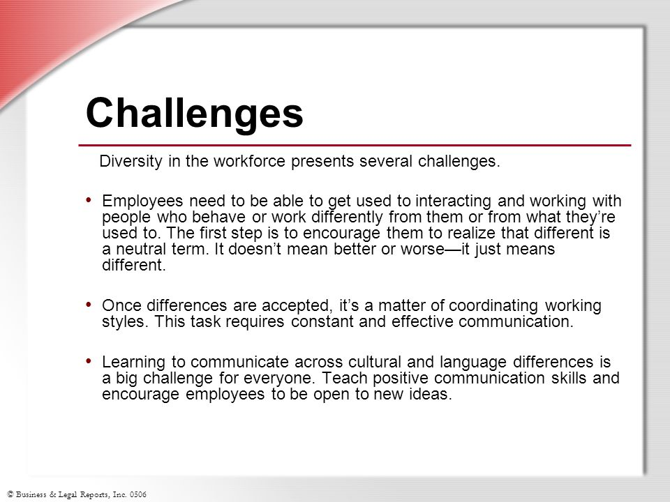 Challenges Diversity in the workforce presents several challenges.