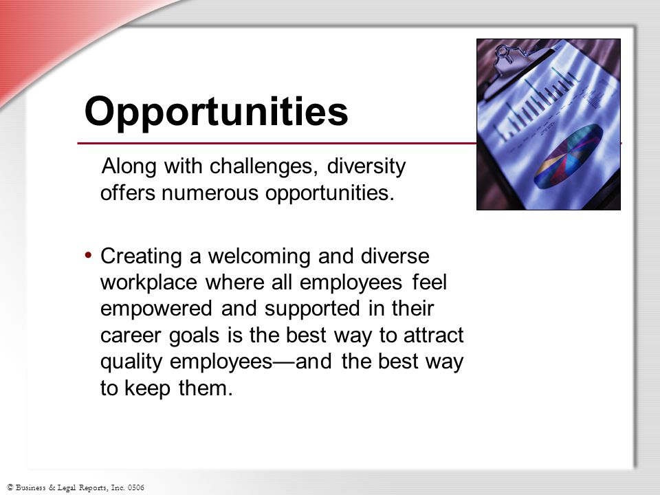 Opportunities Along with challenges, diversity offers numerous opportunities.