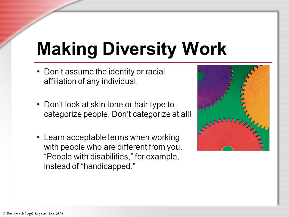 Making Diversity Work Don't assume the identity or racial affiliation of any individual.