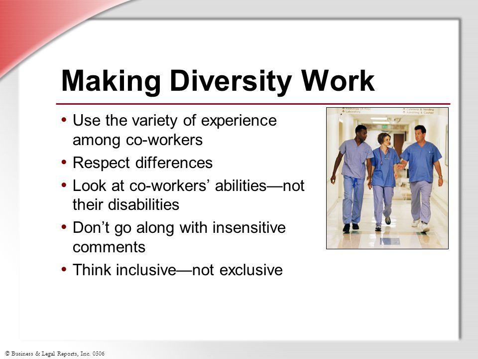 Making Diversity Work Use the variety of experience among co-workers