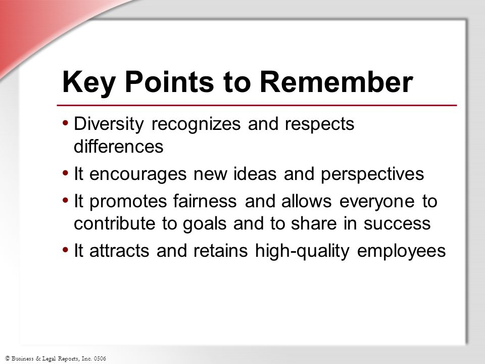 Key Points to Remember Diversity recognizes and respects differences