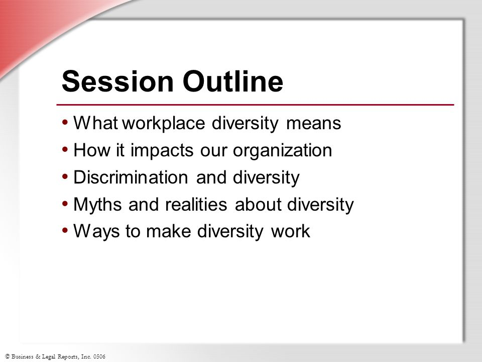 Session Outline What workplace diversity means