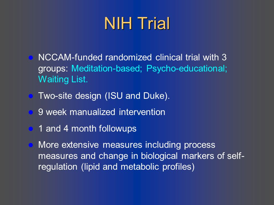 NIH Trial NCCAM-funded randomized clinical trial with 3 groups: Meditation-based; Psycho-educational; Waiting List.