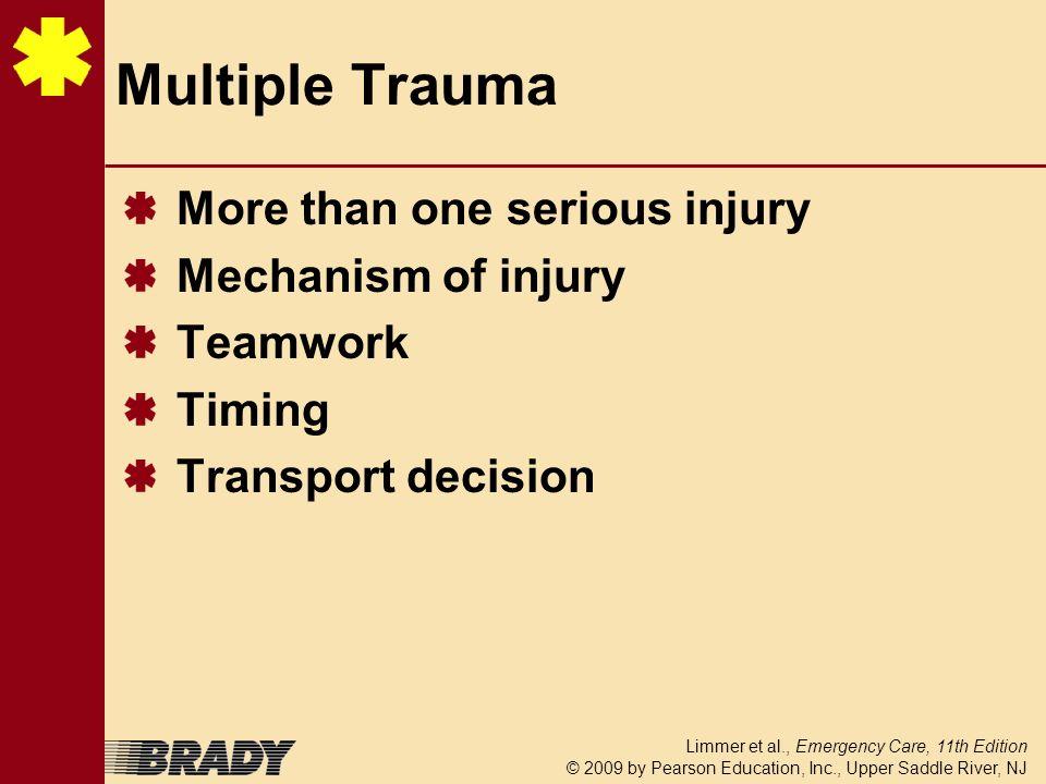 Multiple Trauma More than one serious injury Mechanism of injury