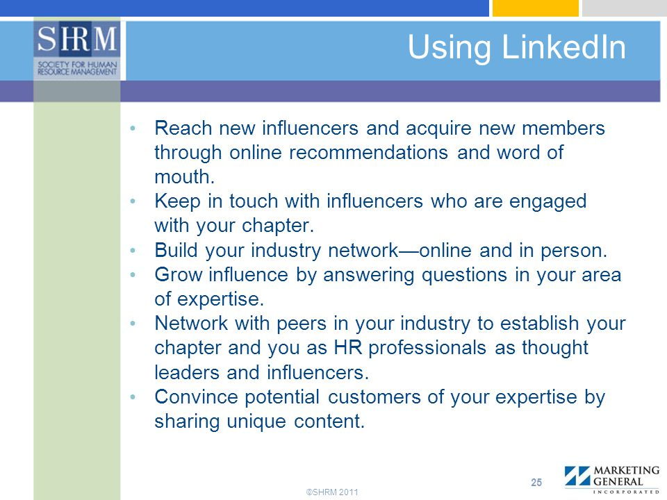 Using LinkedIn Reach new influencers and acquire new members through online recommendations and word of mouth.