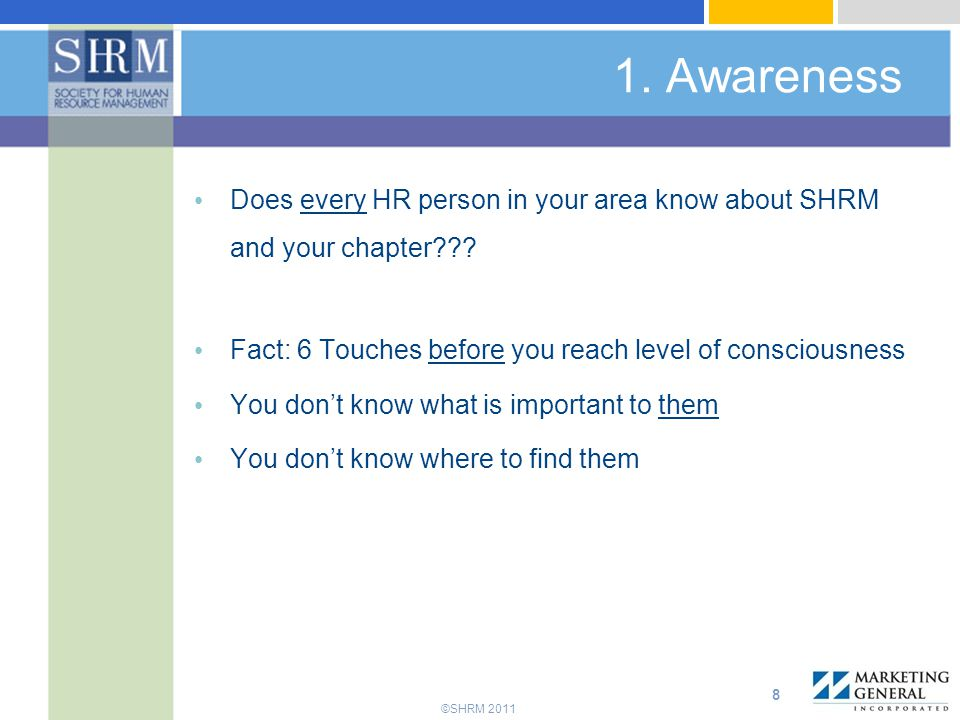 1. Awareness Does every HR person in your area know about SHRM and your chapter Fact: 6 Touches before you reach level of consciousness.