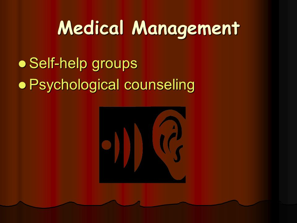 Medical Management Self-help groups Psychological counseling
