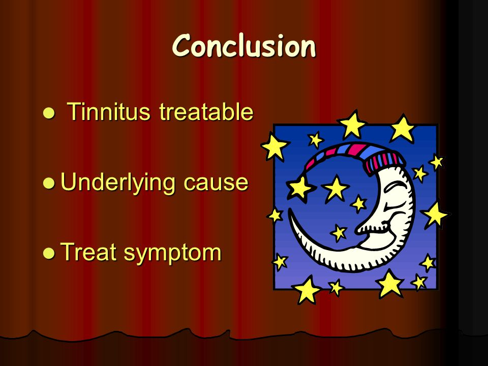 Conclusion Tinnitus treatable Underlying cause Treat symptom