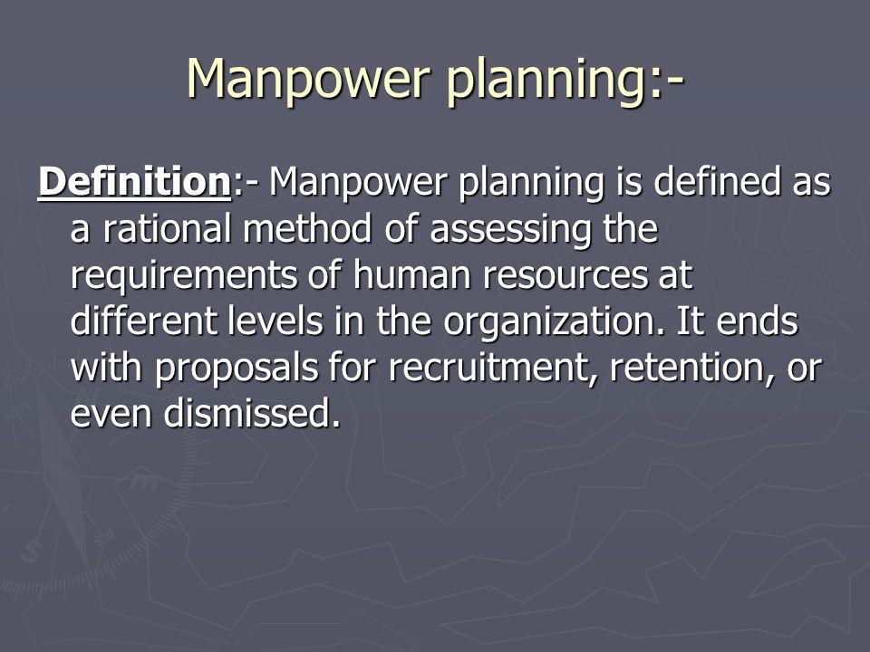 Manpower planning:-